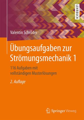 Übungsaufgaben zur Strömungsmechanik 1 von Schröder,  Valentin