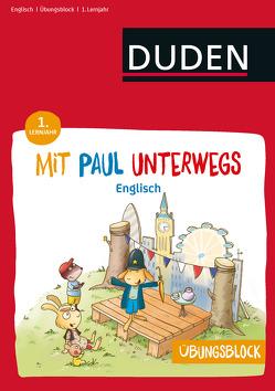 Übungsblock: Mit Paul unterwegs – Englisch – 1. Lernjahr von Dudenredaktion, Hagemann,  Antje