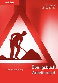 Übungsbuch Arbeitsrecht von Sigerist,  Michael, Studer,  Josef