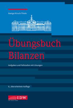 Übungsbuch Bilanzen, 6. A. von Baetge,  Jörg, Kirsch,  Hans-Jürgen, Thiele,  Stefan