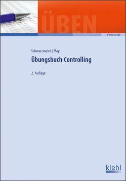 Übungsbuch Controlling von Mayr,  Christoph, Schwarzmaier,  Ulrich