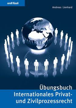 Übungsbuch Internationales Privat- und Zivilprozessrecht von Lienhard,  Andreas