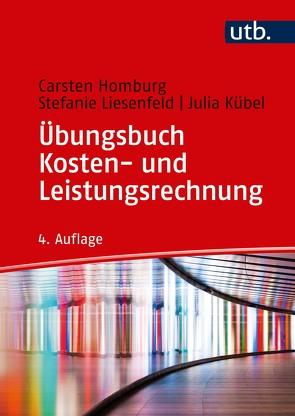 Übungsbuch Kosten- und Leistungsrechnung von Homburg,  Carsten, Kübel,  Julia, Liesenfeld,  Stefanie