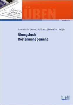 Übungsbuch Kostenmanagement von Meser,  Michael, Munscheck,  Karsten, Reinbacher,  Philipp, Rösgen,  Klaus, Schwarzmaier,  Ulrich