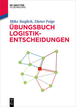 Übungsbuch Logistik-Entscheidungen von Feige,  Dieter, Steglich,  Mike