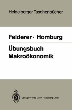 Übungsbuch Makroökonomik von Felderer,  Bernhard, Homburg,  Stefan