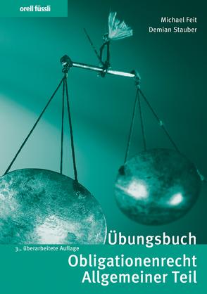 Übungsbuch Obligationenrecht Allgemeiner Teil von Feit,  Michael, Stauber,  Demian
