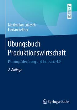 Übungsbuch Produktionswirtschaft von Kellner,  Florian, Lukesch,  Maximilian