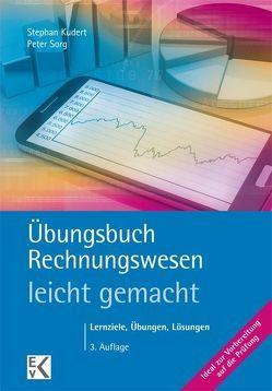 Übungsbuch Rechnungswesen – leicht gemacht von Kudert,  Stephan, Sorg,  Peter
