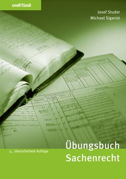 Übungsbuch Sachenrecht von Sigerist,  Michael, Studer,  Josef