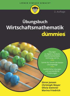 Übungsbuch Wirtschaftsmathematik für Dummies von Friedrich,  Marina, Gwinner,  Olivia, Jensen,  Sören, Mayer,  Christoph