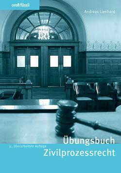 Übungsbuch Zivilprozessrecht von Lienhard,  Andreas