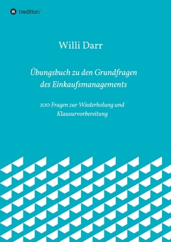 Übungsbuch zu den Grundfragen des Einkaufsmanagements von Darr,  Willi