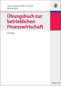 Übungsbuch zur betrieblichen Finanzwirtschaft von Decker,  Rolf O.A., Kruschwitz,  Lutz, Röhrs,  Michael