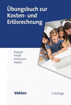 Übungsbuch zur Kosten- und Erlösrechnung von Friedl,  Gunther, Hofmann,  Christian, Küpper,  Hans-Ulrich, Pedell,  Burkhard