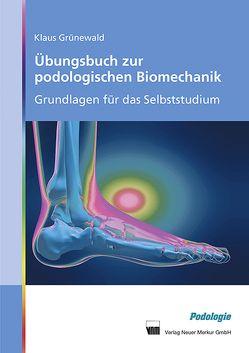 Übungsbuch zur podologischen Biomechanik von Grünewald,  Klaus
