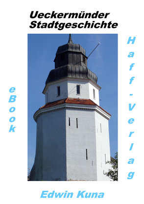Ueckermünder Stadtgeschichte von Kuna,  Edwin