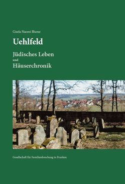 Uehlfeld – Jüdisches Leben und Häuserchronik von Blume,  Gisela Naomi