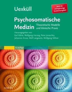 Uexküll, Psychosomatische Medizin von Herzog,  Wolfgang, Joraschky,  Peter, Köhle,  Karl, Kruse,  Johannes, Langewitz,  Wolf, Söllner,  Wolfgang