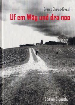Uf em Wäg und dra noo von Ehrat - Gysel,  Ermst, Ehrat,  Matthias, Ehrat-Gysel,  Ernst, Oetterli Hohlenbaum,  Bruno, Richli,  Alfred