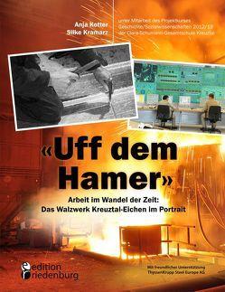 """""""Uff dem Hamer"""" – Arbeit im Wandel der Zeit: Das Walzwerk Kreuztal-Eichen im Portrait von Kotter,  Anja, Kramarz,  Silke"""