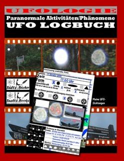 UFO LOGBUCH – Paranormale Aktivitäten/Phänomene von Sültz,  Renate, Sültz,  Uwe H.