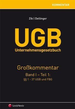 UGB Unternehmensgesetzbuch Kommentar – Band 1/Teil 1 von Dellinger,  Markus, Zib,  Christian