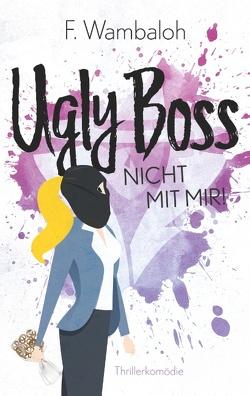 Ugly Boss von Wambaloh,  F.