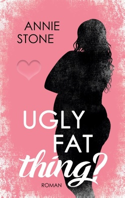 Ugly fat thing? von Stone,  Annie