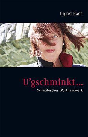Ugschminkt von Koch,  Ingrid