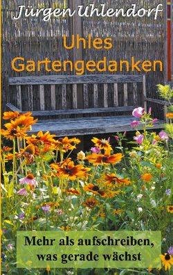 Uhles Gartengedanken von Uhlendorf,  Jürgen