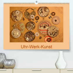 Uhr-Werk-Kunst (Premium, hochwertiger DIN A2 Wandkalender 2021, Kunstdruck in Hochglanz) von Ola Feix,  Eva