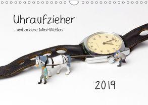 Uhraufzieher … und andere Mini-Welten (Wandkalender 2019 DIN A4 quer) von Bogumil,  Michael