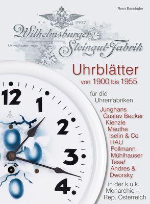Uhrblätter der Wilhelmsburger Steingut-Fabrik von 1900 bis 1955 von Edenhofer,  Rene