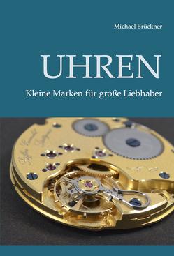 Uhren – Kleine Marken für große Liebhaber von Brueckner,  Michael