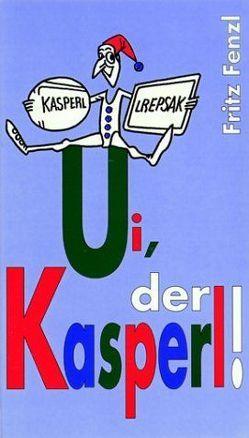 Ui, der Kasperl! von Fenzl,  Fritz, Joksch,  Gerhard