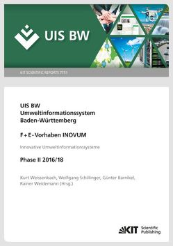 UIS BW, Umweltinformationssystem Baden-Württemberg, F+E-Vorhaben INOVUM, Innovative Umweltinformationssysteme. Phase II 2016/18. von Barnikel,  Günter, Schillinger,  Wolfgang, Weidemann,  Rainer, Weissenbach,  Kurt