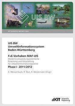 UIS BW – Umweltinformationssystem Baden-Württemberg. F+E Vorhaben MAF-UIS. Moderne anwendungsorientierte Forschung und Entwicklung für Umweltinformationssysteme. Phase I 2011/12 (KIT Scientific Reports ; 7616) von Ebel,  Renate, Weidemann,  Rainer, Weissenbach,  Kurt