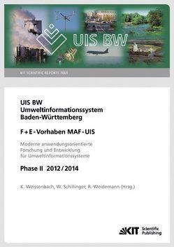 UIS BW – Umweltinformationssystem Baden-Württemberg. F+E Vorhaben MAF-UIS. Moderne anwendungsorientierte Forschung und Entwicklung für Umweltinformationssysteme. Phase II 2012/14 (KIT Scientific Reports ; 7665) von Schillinger,  W., Weidemann,  Rainer, Weissenbach,  Kurt