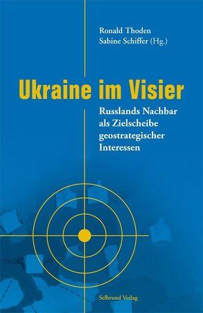 Ukraine im Visier von Bräutigam,  Volker, Ehlers,  Kai, Schiffer,  Sabine, Scholz,  Jochen, Spoo,  Eckart, Thoden,  Ronald