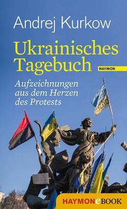 Ukrainisches Tagebuch von Beilich,  Steffen, Kurkow,  Andrej
