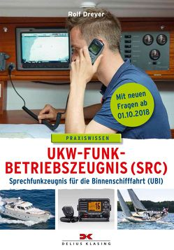 UKW-Funkbetriebszeugnis (SRC) und Sprechfunkzeugnis für die Binnenschifffahrt (UBI) von Dreyer,  Rolf