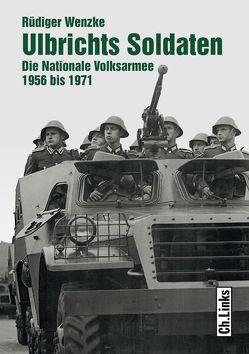 Ulbrichts Soldaten von Wenzke,  Rüdiger