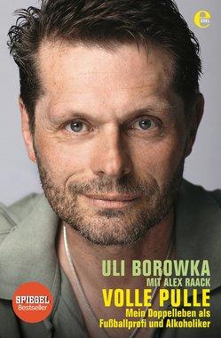 Uli Borowka: Volle Pulle von Borowka,  Uli, Raack,  Alex