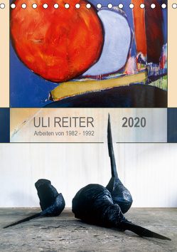 Uli Reiter – Arbeiten von 1982 bis 1992 (Tischkalender 2020 DIN A5 hoch) von Reiter,  Uli