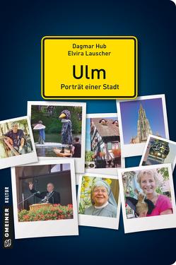 Ulm – Porträt einer Stadt von Hub,  Dagmar, Lauscher,  Elvira
