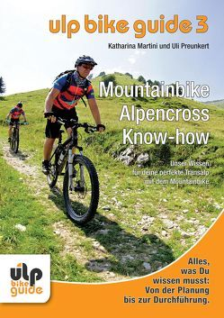 ULP Bike Guide Band 3 – Mountainbike Alpencross Know-how von Martini,  Katharina, Preunkert,  Uli