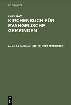 Ulrich Altmann: Kirchenbuch für evangelische Gemeinden / Die Gottesdienste. Erhebet eure Herzen von Altmann,  Ulrich, Kölln,  Ernst