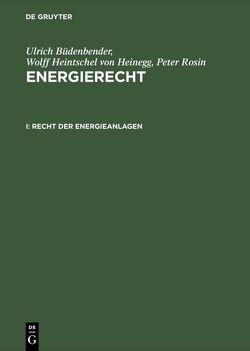 Ulrich Büdenbender; Wolff Heintschel von Heinegg; Peter Rosin: Energierecht / Recht der Energieanlagen von Büdenbender,  Ulrich, Heintschel von Heinegg,  Wolff, Rosin,  Peter