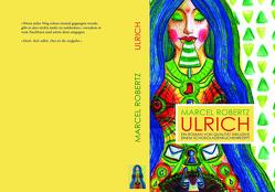 Ulrich – Ein Buch von Qualität inklusive einem Schokoladenkuchenrezept von Klotz,  Lisa-Maria, Robertz,  Marcel
